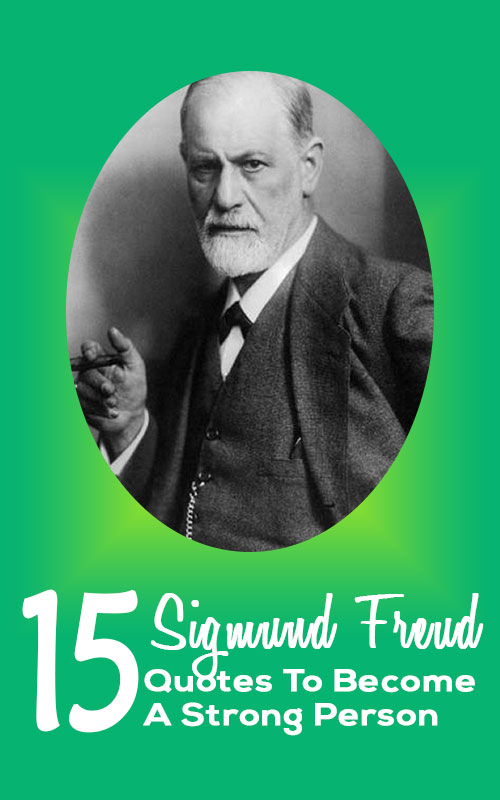 15 Sigmund Freud Quotes To Help You Become A Strong Person
